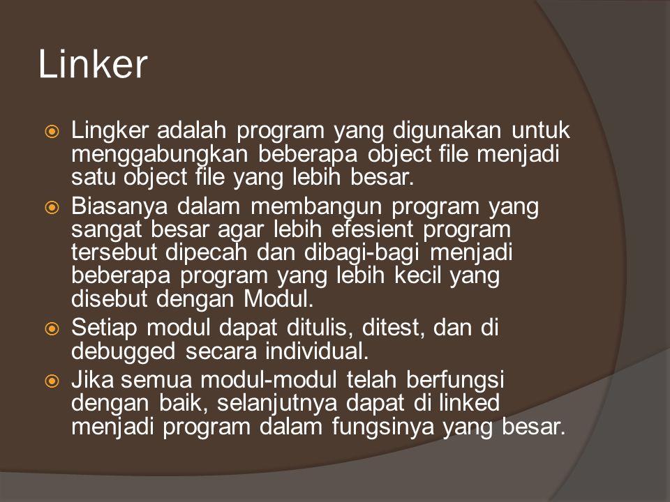 Linker  Lingker adalah program yang digunakan untuk menggabungkan beberapa object file menjadi satu object file yang lebih besar.  Biasanya dalam me