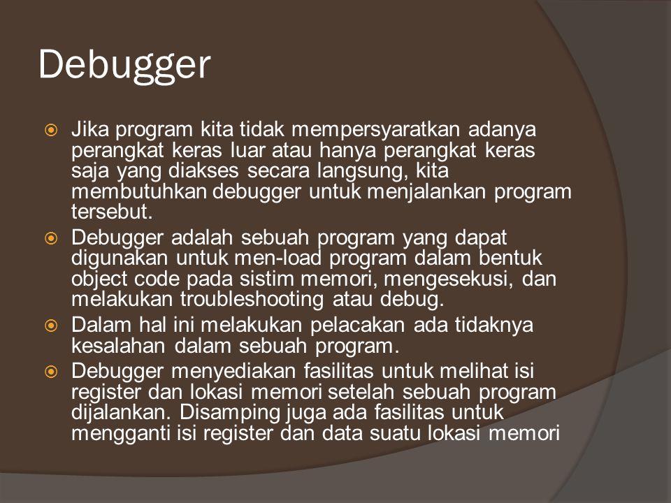 Debugger  Jika program kita tidak mempersyaratkan adanya perangkat keras luar atau hanya perangkat keras saja yang diakses secara langsung, kita memb
