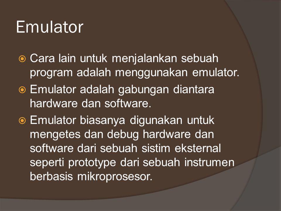 Emulator  Cara lain untuk menjalankan sebuah program adalah menggunakan emulator.  Emulator adalah gabungan diantara hardware dan software.  Emulat