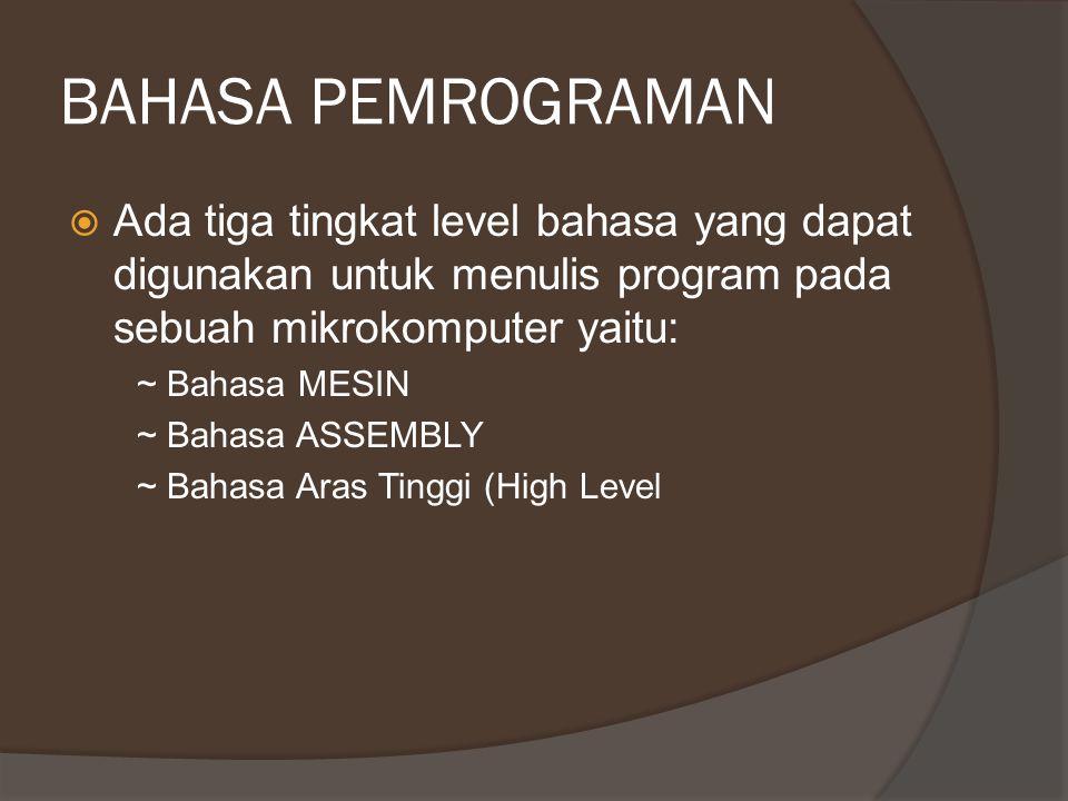 BAHASA PEMROGRAMAN  Ada tiga tingkat level bahasa yang dapat digunakan untuk menulis program pada sebuah mikrokomputer yaitu: ~ Bahasa MESIN ~ Bahasa