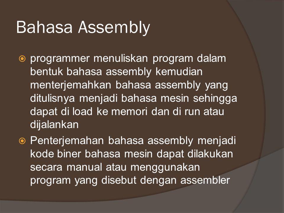 Bahasa Assembly  programmer menuliskan program dalam bentuk bahasa assembly kemudian menterjemahkan bahasa assembly yang ditulisnya menjadi bahasa me