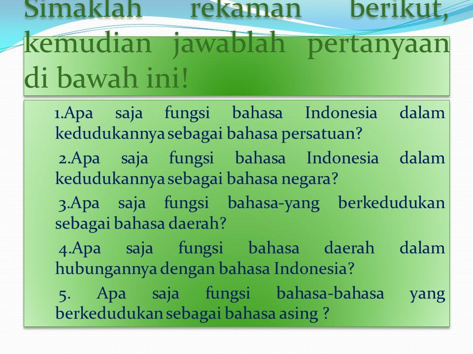 Simaklah rekaman berikut, kemudian jawablah pertanyaan di bawah ini! 1.Apa saja fungsi bahasa Indonesia dalam kedudukannya sebagai bahasa persatuan? 2