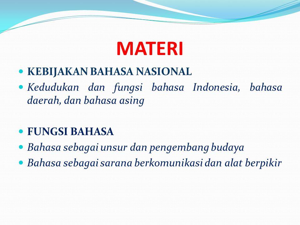 MATERI  KEBIJAKAN BAHASA NASIONAL  Kedudukan dan fungsi bahasa Indonesia, bahasa daerah, dan bahasa asing  FUNGSI BAHASA  Bahasa sebagai unsur dan