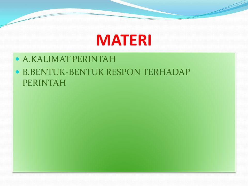 MATERI  A.KALIMAT PERINTAH  B.BENTUK-BENTUK RESPON TERHADAP PERINTAH  A.KALIMAT PERINTAH  B.BENTUK-BENTUK RESPON TERHADAP PERINTAH