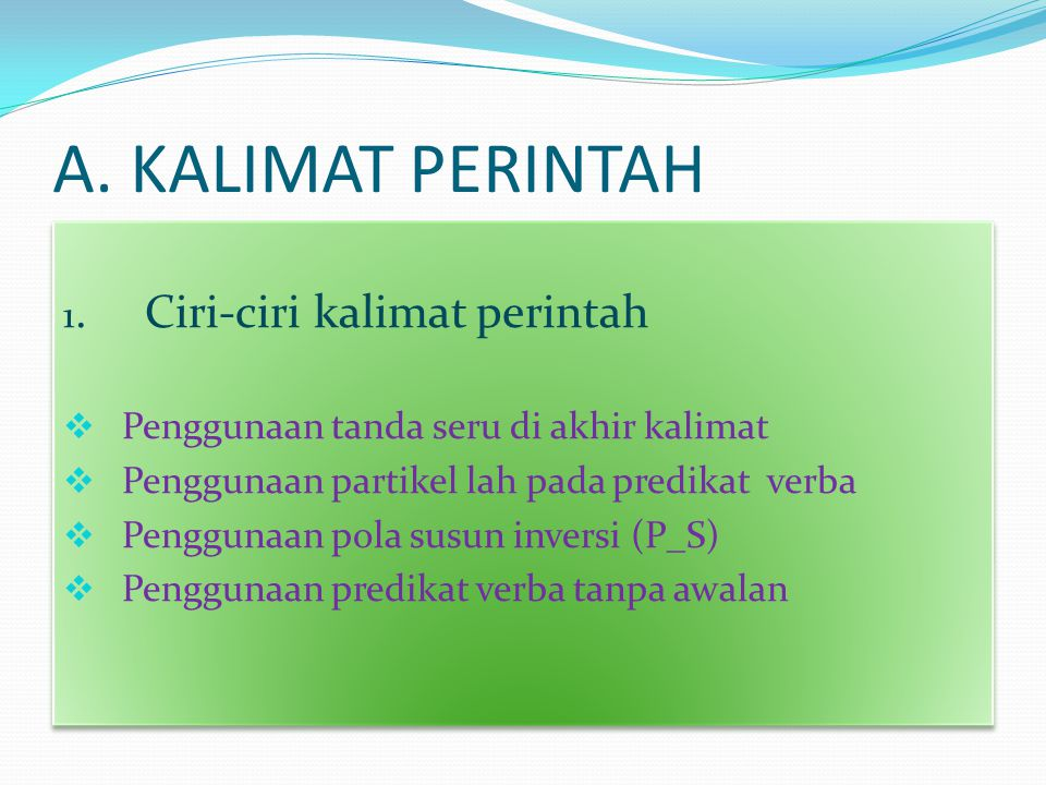 A. KALIMAT PERINTAH 1. Ciri-ciri kalimat perintah  Penggunaan tanda seru di akhir kalimat  Penggunaan partikel lah pada predikat verba  Penggunaan