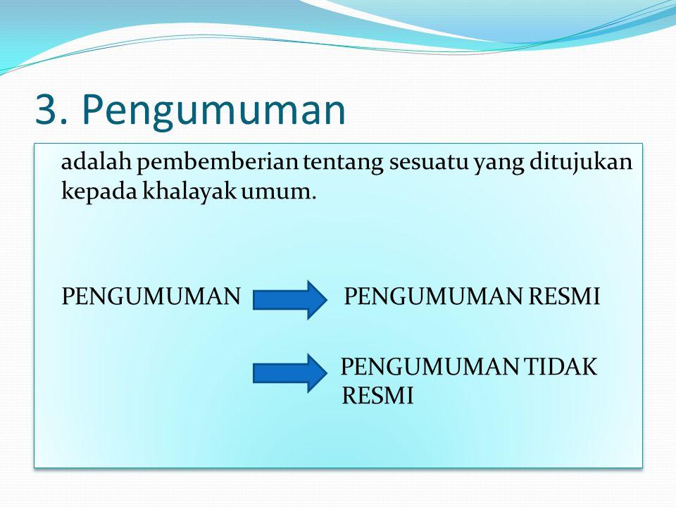 3. Pengumuman adalah pembemberian tentang sesuatu yang ditujukan kepada khalayak umum. PENGUMUMAN PENGUMUMAN RESMI PENGUMUMAN TIDAK RESMI adalah pembe