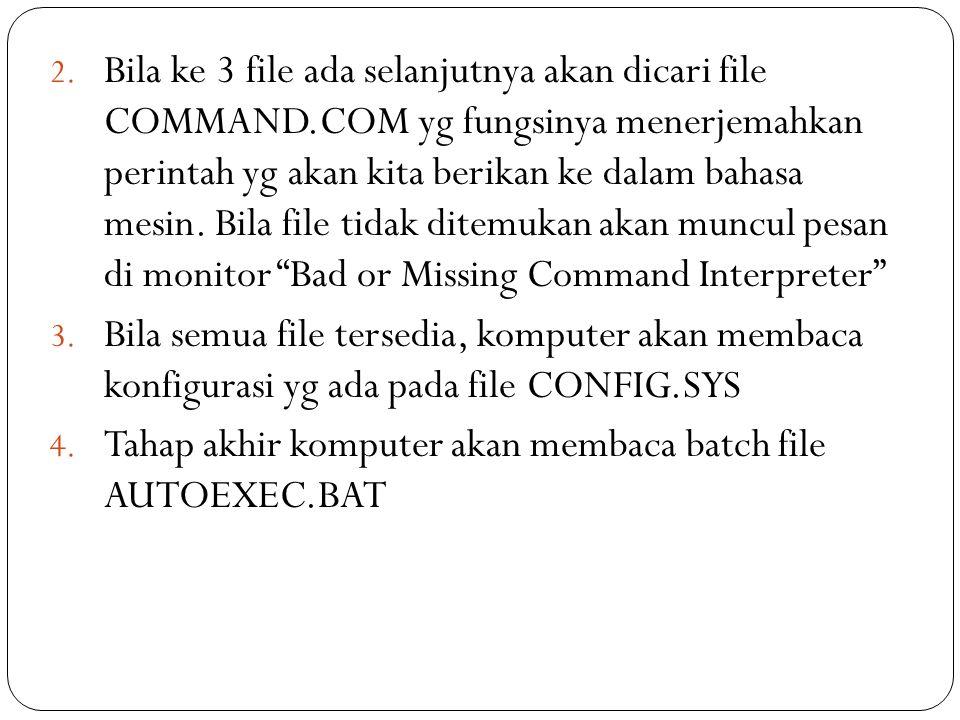 2. Bila ke 3 file ada selanjutnya akan dicari file COMMAND.COM yg fungsinya menerjemahkan perintah yg akan kita berikan ke dalam bahasa mesin. Bila fi