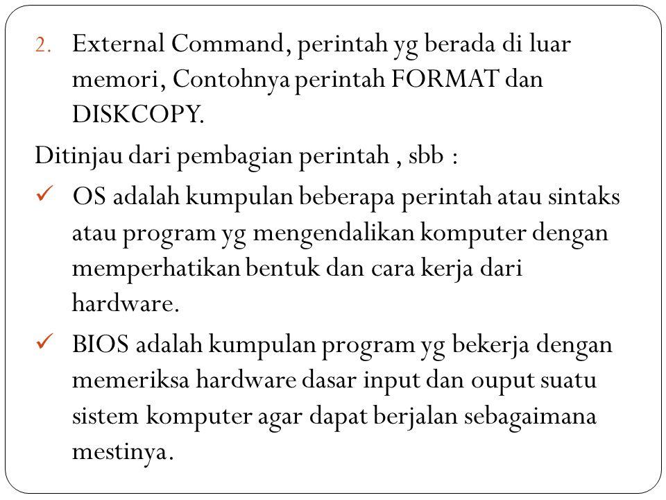 2.External Command, perintah yg berada di luar memori, Contohnya perintah FORMAT dan DISKCOPY.