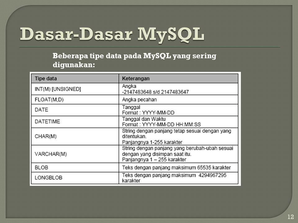 12 Beberapa tipe data pada MySQL yang sering digunakan: