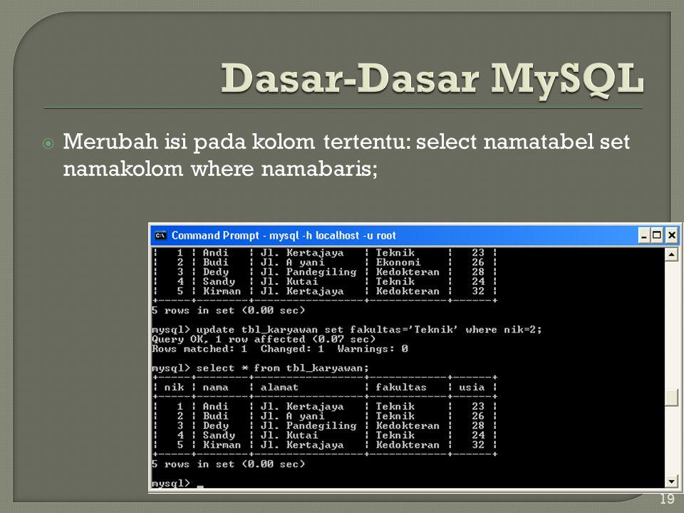 19  Merubah isi pada kolom tertentu: select namatabel set namakolom where namabaris;