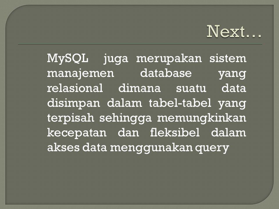 MySQL juga merupakan sistem manajemen database yang relasional dimana suatu data disimpan dalam tabel-tabel yang terpisah sehingga memungkinkan kecepa