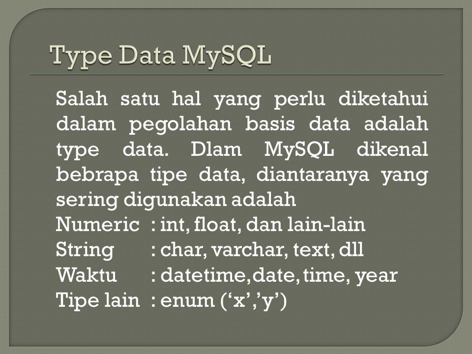 Salah satu hal yang perlu diketahui dalam pegolahan basis data adalah type data. Dlam MySQL dikenal bebrapa tipe data, diantaranya yang sering digunak