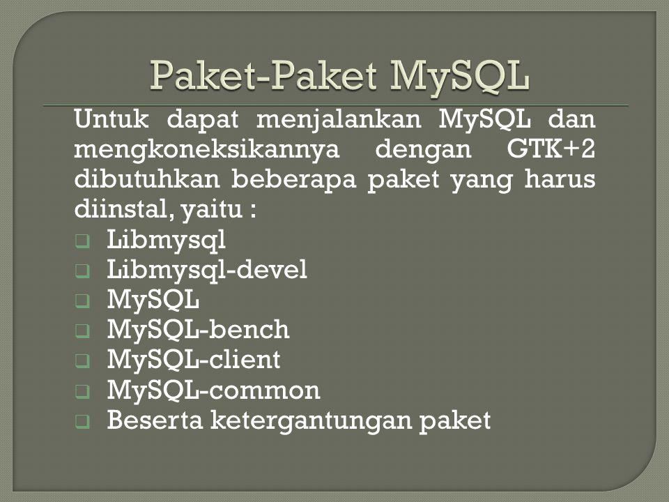 Untuk dapat menjalankan MySQL dan mengkoneksikannya dengan GTK+2 dibutuhkan beberapa paket yang harus diinstal, yaitu :  Libmysql  Libmysql-devel 