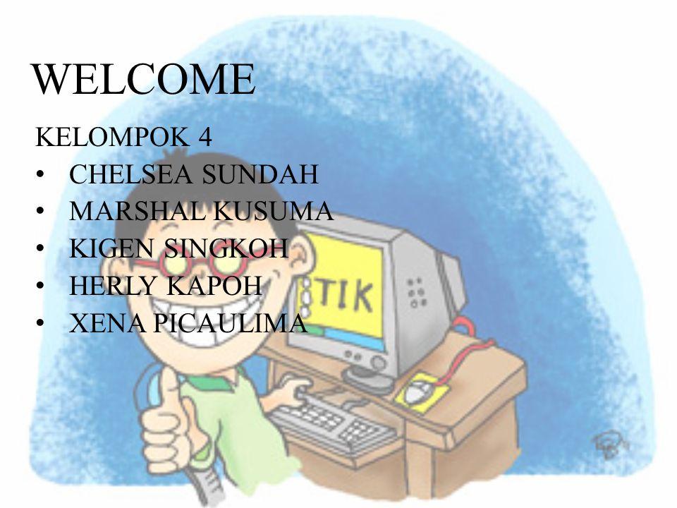 WELCOME KELOMPOK 4 •CHELSEA SUNDAH •MARSHAL KUSUMA •KIGEN SINGKOH •HERLY KAPOH •XENA PICAULIMA