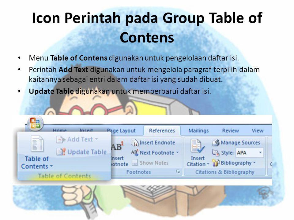 Icon Perintah pada Group Table of Contens • Menu Table of Contens digunakan untuk pengelolaan daftar isi. • Perintah Add Text digunakan untuk mengelol