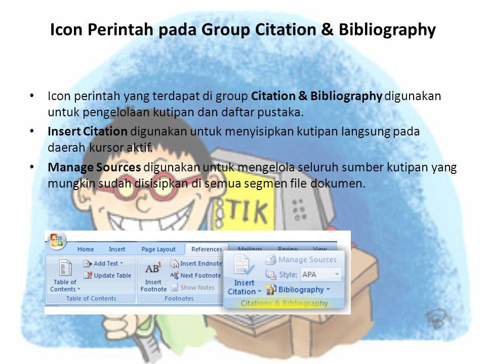 Icon Perintah pada Group Citation & Bibliography • Icon perintah yang terdapat di group Citation & Bibliography digunakan untuk pengelolaan kutipan dan daftar pustaka.