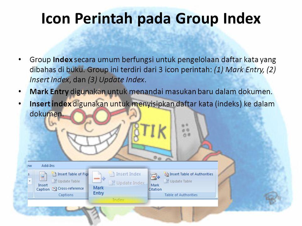 Icon Perintah pada Group Index • Group Index secara umum berfungsi untuk pengelolaan daftar kata yang dibahas di buku. Group ini terdiri dari 3 icon p