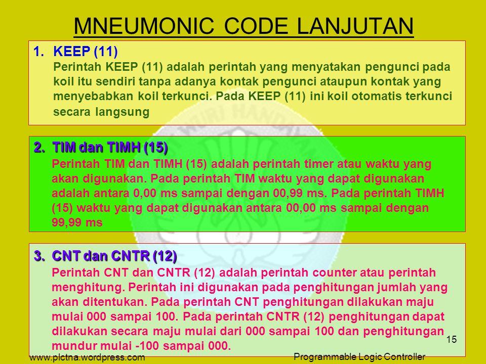 MNEUMONIC CODE ( lanjutan ) 1.KEEP ( 11 ) 2.TIM dan TIMH ( 15 ) 3.CNT dan CNTR ( 12 ) 4.IL ( 02 ) dan ILC ( 03 ) 5.SFT ( 10 ) 6.DIFU ( 13 ) dan DIFD (