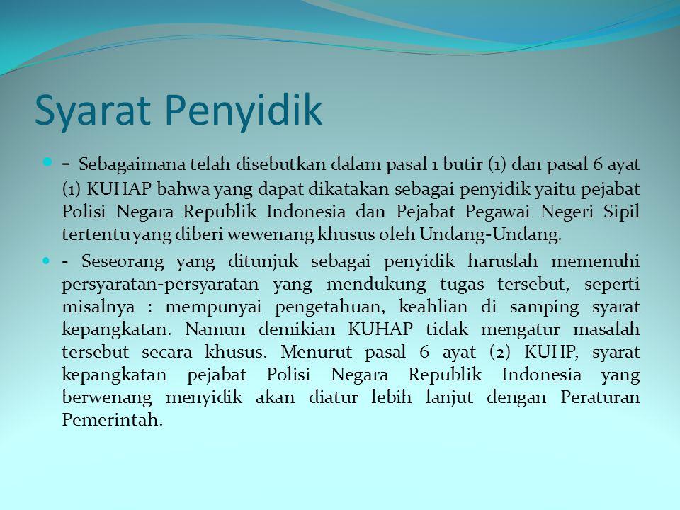 Wewenang Penyidik Menurut pasal 1 butir (1) KUHAP penyidik adalah pejabat polisi negara Republik Indonesia atau pejabat Pegawai Negeri Sipil yang diberi wewenang khusus oleh Undang-Undang untuk melakukan penyidikan.