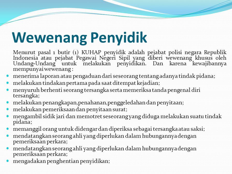 Wewenang Penyidik Menurut pasal 1 butir (1) KUHAP penyidik adalah pejabat polisi negara Republik Indonesia atau pejabat Pegawai Negeri Sipil yang dibe