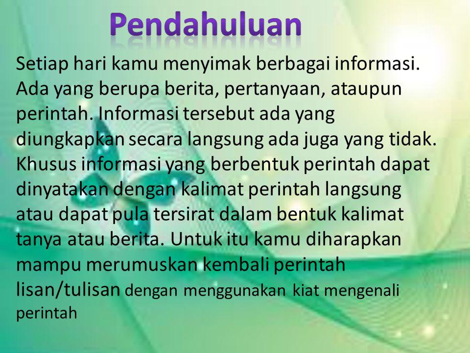 Setiap hari kamu menyimak berbagai informasi.Ada yang berupa berita, pertanyaan, ataupun perintah.