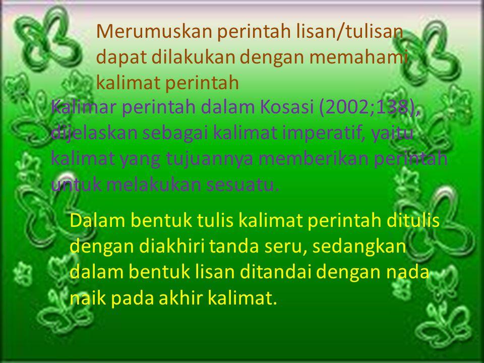 Merumuskan perintah lisan/tulisan dapat dilakukan dengan memahami kalimat perintah Kalimar perintah dalam Kosasi (2002;138), dijelaskan sebagai kalimat imperatif, yaitu kalimat yang tujuannya memberikan perintah untuk melakukan sesuatu.