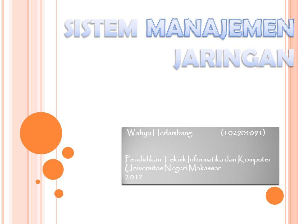 Wahyu Herlambang (102904091) Pendidikan Teknik Informatika dan Komputer Universitas Negeri Makassar 2012 Wahyu Herlambang (102904091) Pendidikan Teknik Informatika dan Komputer Universitas Negeri Makassar 2012