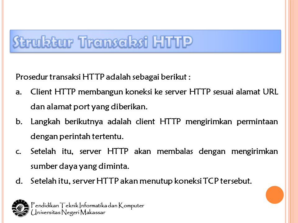 Prosedur transaksi HTTP adalah sebagai berikut : a.Client HTTP membangun koneksi ke server HTTP sesuai alamat URL dan alamat port yang diberikan.