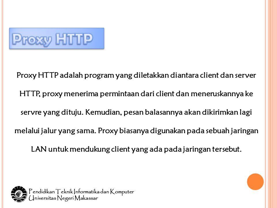 Proxy HTTP adalah program yang diletakkan diantara client dan server HTTP, proxy menerima permintaan dari client dan meneruskannya ke servre yang dituju.