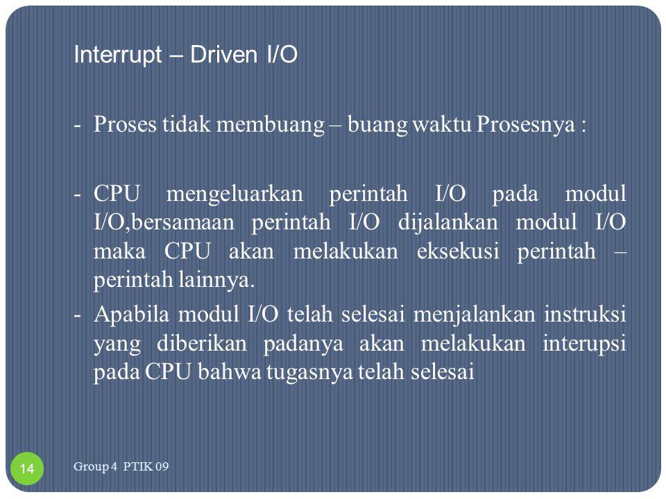 -Kendali perintah masih menjadi tanggung jawab CPU, baik pengambilan perintah dari memori maupun pelaksanaan isi perintah tersebut.