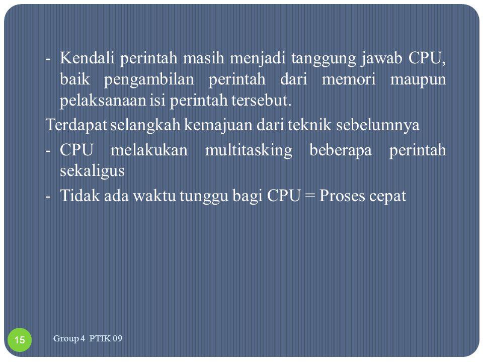 -Kendali perintah masih menjadi tanggung jawab CPU, baik pengambilan perintah dari memori maupun pelaksanaan isi perintah tersebut. Terdapat selangkah