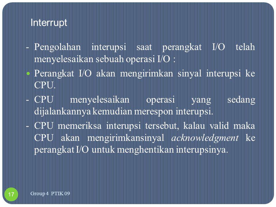 Interrupt -Pengolahan interupsi saat perangkat I/O telah menyelesaikan sebuah operasi I/O :  Perangkat I/O akan mengirimkan sinyal interupsi ke CPU.