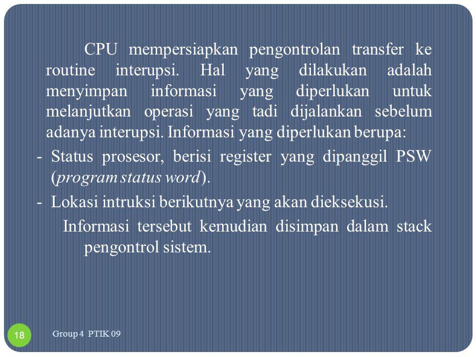 Pengolahan interupsi saat perangkat I/O telah menyelesaikan sebuah operasi I/O : -CPU akan menyimpan PC (program counter) eksekusi sebelum interupsi ke stack pengontrol bersama informasi PSW.