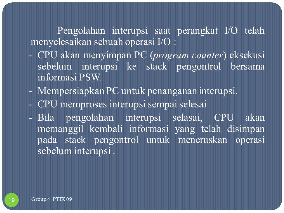 Pengolahan interupsi saat perangkat I/O telah menyelesaikan sebuah operasi I/O : -CPU akan menyimpan PC (program counter) eksekusi sebelum interupsi k