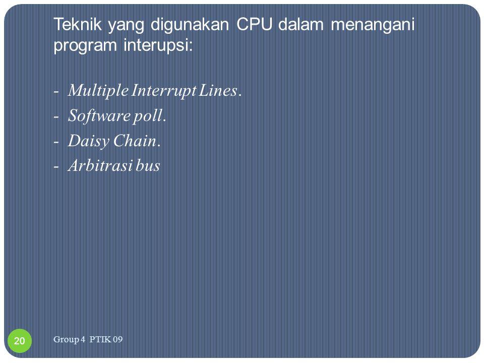 Teknik yang digunakan CPU dalam menangani program interupsi: -Multiple Interrupt Lines. -Software poll. -Daisy Chain. -Arbitrasi bus 20 Group 4 PTIK 0