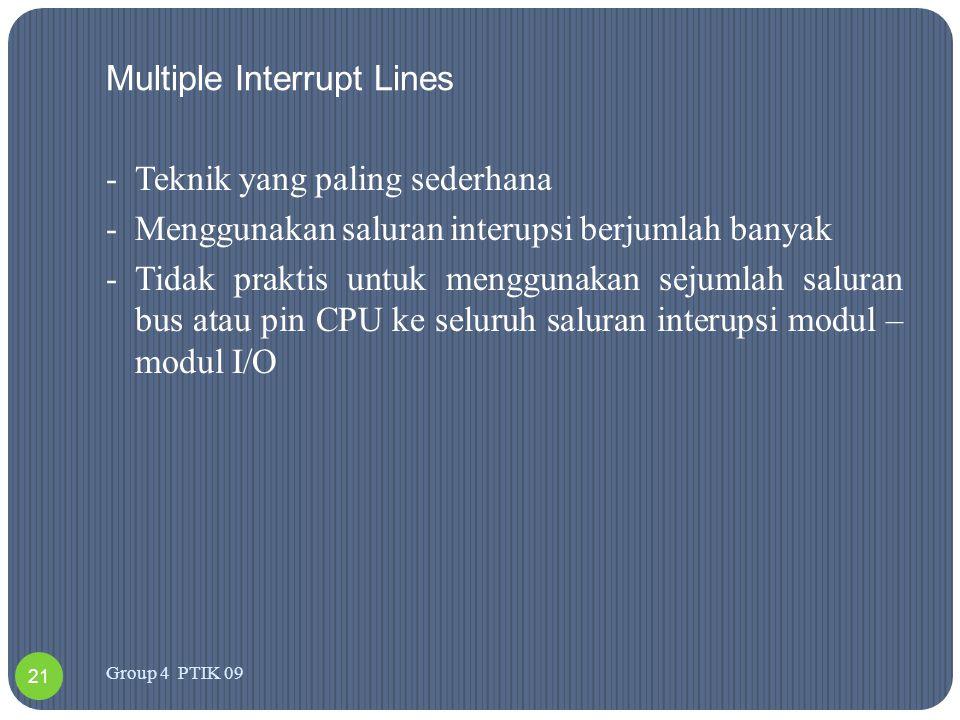 Software poll -CPU mengetahui adanya sebuah interupsi, maka CPU akan menuju ke routine layanan interupsi yang tugasnya melakukan poll seluruh modul I/O untuk menentukan modul yang -melakukan interupsi Kerugian software poll -memerlukan waktu yang lama karena harus mengidentifikasi seluruh modul untuk mengetahui modul I/O yang melakukan interupsi 22 Group 4 PTIK 09