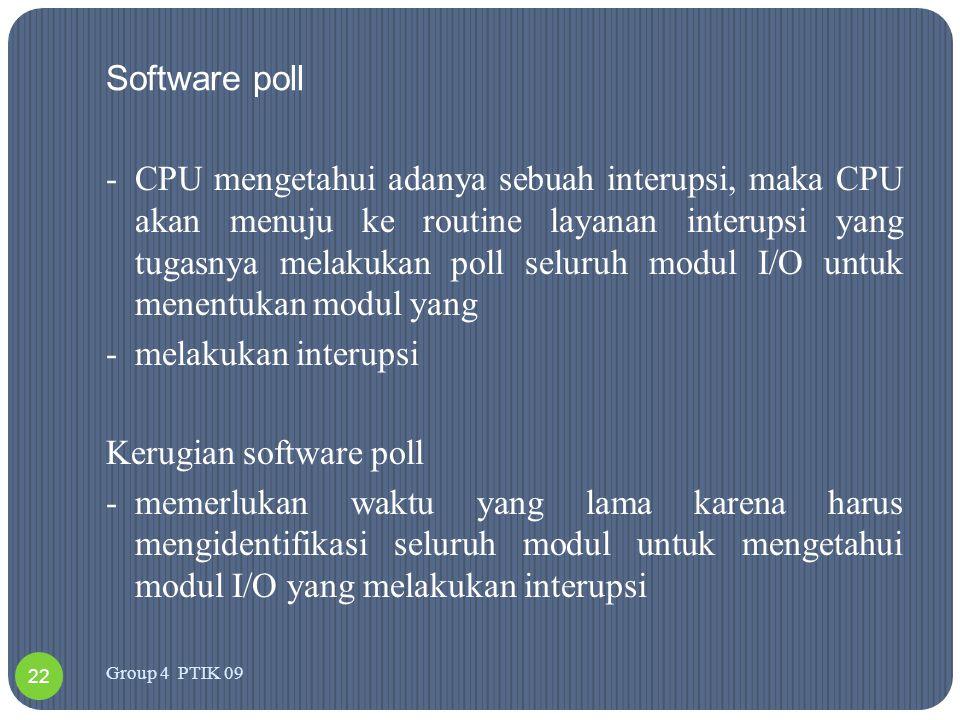Software poll -CPU mengetahui adanya sebuah interupsi, maka CPU akan menuju ke routine layanan interupsi yang tugasnya melakukan poll seluruh modul I/