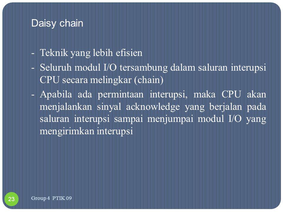 Daisy chain -Teknik yang lebih efisien -Seluruh modul I/O tersambung dalam saluran interupsi CPU secara melingkar (chain) -Apabila ada permintaan inte