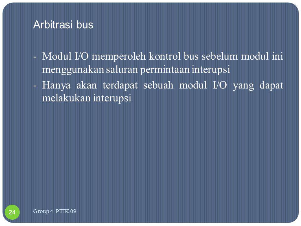 Arbitrasi bus -Modul I/O memperoleh kontrol bus sebelum modul ini menggunakan saluran permintaan interupsi -Hanya akan terdapat sebuah modul I/O yang
