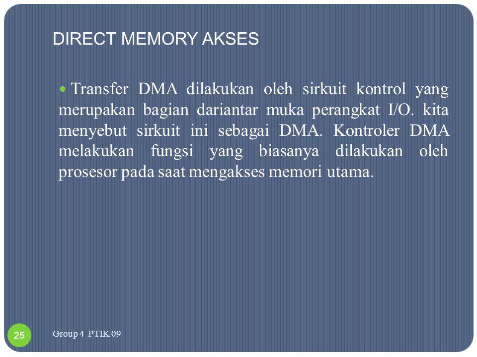 DIRECT MEMORY AKSES  Transfer DMA dilakukan oleh sirkuit kontrol yang merupakan bagian dariantar muka perangkat I/O. kita menyebut sirkuit ini sebaga