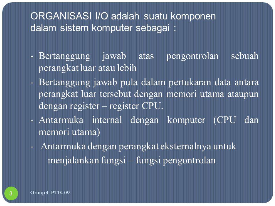 ORGANISASI I/O adalah suatu komponen dalam sistem komputer sebagai : -Bertanggung jawab atas pengontrolan sebuah perangkat luar atau lebih -Bertanggun