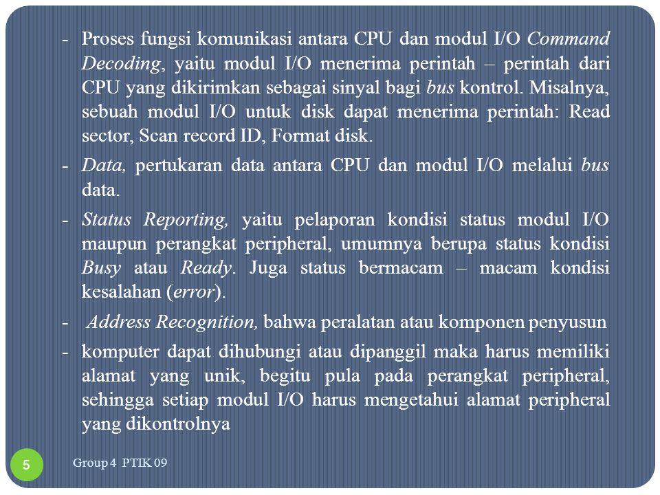 -Proses fungsi komunikasi antara CPU dan modul I/O Command Decoding, yaitu modul I/O menerima perintah – perintah dari CPU yang dikirimkan sebagai sin