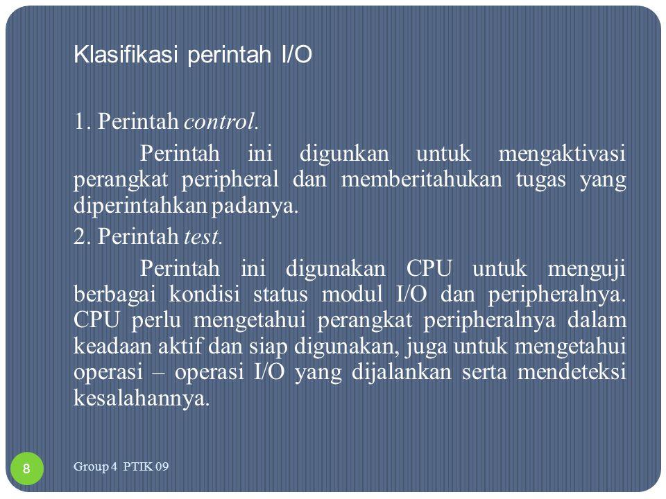 Klasifikasi perintah I/O 1. Perintah control. Perintah ini digunkan untuk mengaktivasi perangkat peripheral dan memberitahukan tugas yang diperintahka