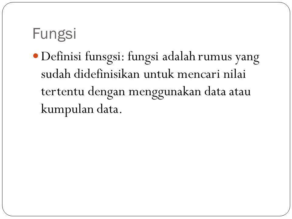 Fungsi  Definisi funsgsi: fungsi adalah rumus yang sudah didefinisikan untuk mencari nilai tertentu dengan menggunakan data atau kumpulan data.