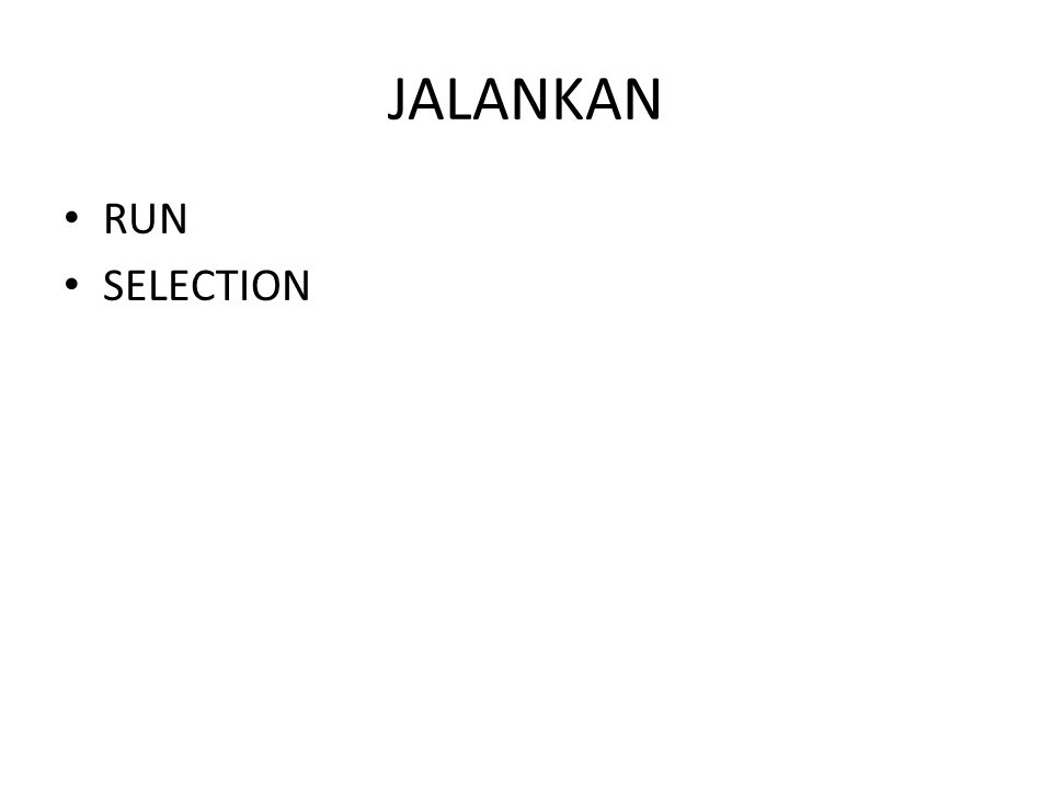 JALANKAN • RUN • SELECTION