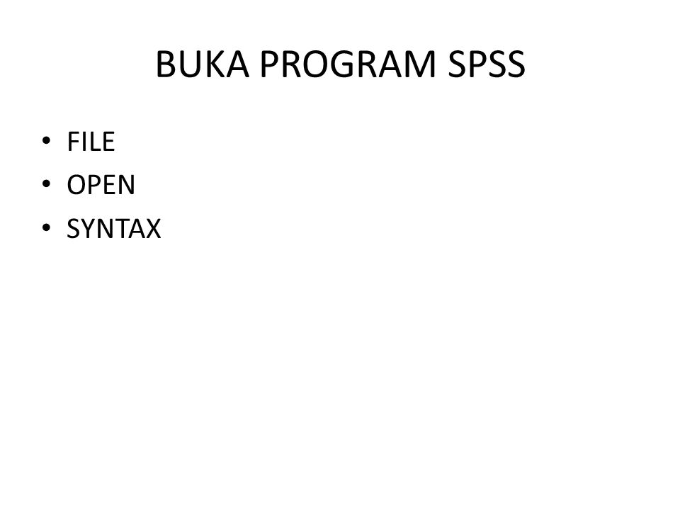 BUKA PROGRAM SPSS • FILE • OPEN • SYNTAX