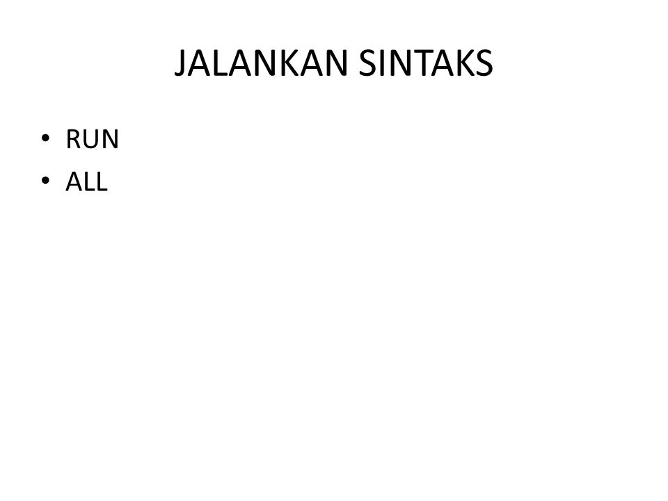 JALANKAN SINTAKS • RUN • ALL
