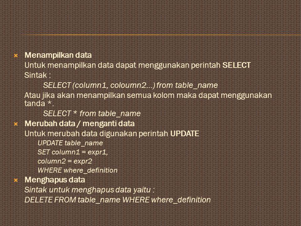  Menampilkan data Untuk menampilkan data dapat menggunakan perintah SELECT Sintak : SELECT (column1, coloumn2…) from table_name Atau jika akan menampilkan semua kolom maka dapat menggunakan tanda *.
