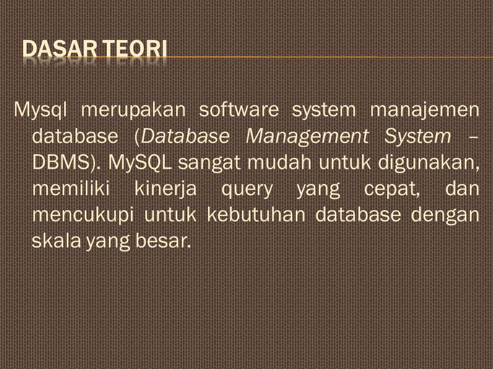 Mysql merupakan software system manajemen database (Database Management System – DBMS).