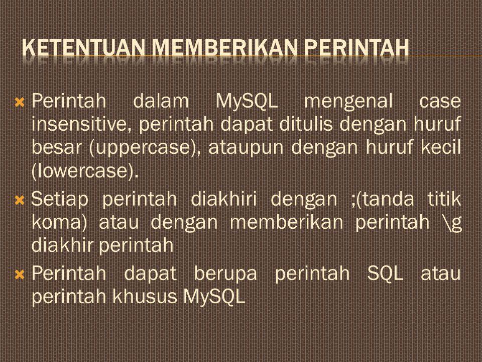  Perintah dalam MySQL mengenal case insensitive, perintah dapat ditulis dengan huruf besar (uppercase), ataupun dengan huruf kecil (lowercase).